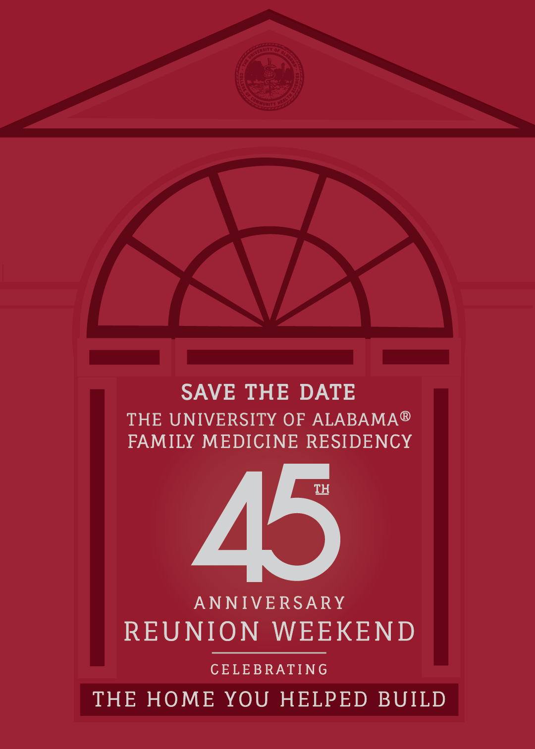 August 28-30, 2020 - Save the date University of Alabama Tuscaloosa Family Medicine Residency Program 45th Anniversary Reunion Weekend - Celebrating the house you helped build.